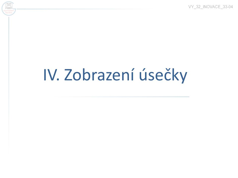 IV. Zobrazení úsečky VY_32_INOVACE_33-04