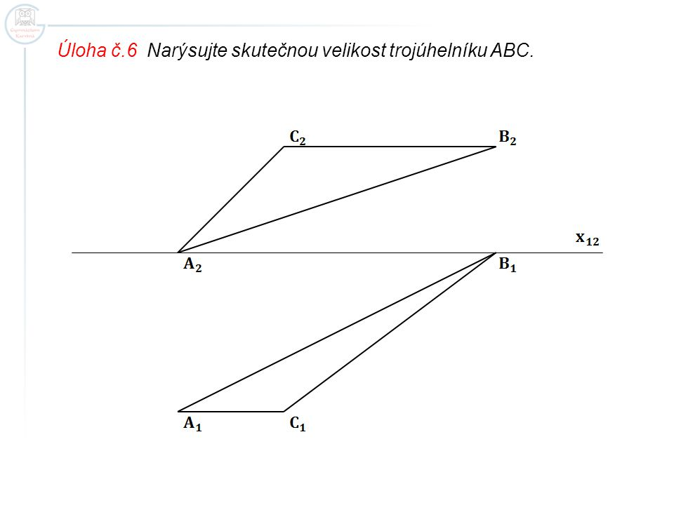 Úloha č.6 Narýsujte skutečnou velikost trojúhelníku ABC.