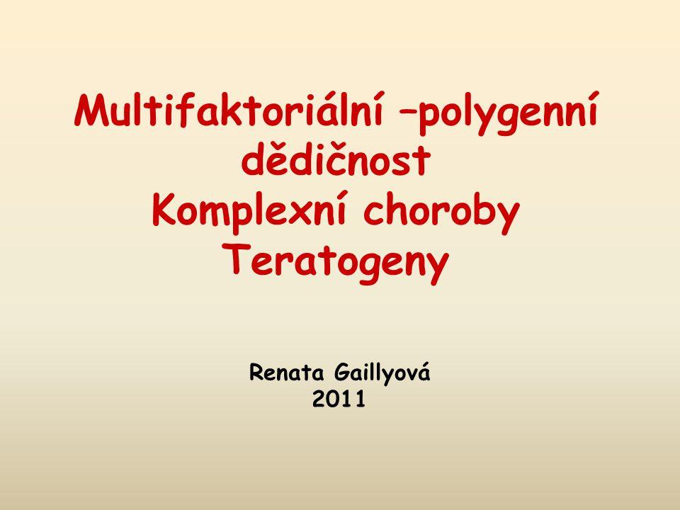 Genetick á onemocněn í Vrozen é chromosomov é aberace Monogenně podm í něn é nemoci Mitochondri á ln í choroby Polygenně a multifaktoriálně dědičná onemocnění – onemocnění s komplexní dědičností