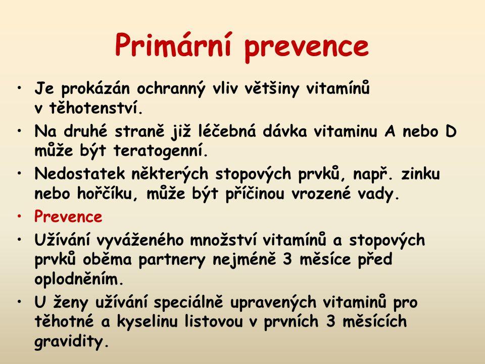 Primární prevence Je prokázán ochranný vliv většiny vitamínů v těhotenství. Na druhé straně již léčebná dávka vitaminu A nebo D může být teratogenní.