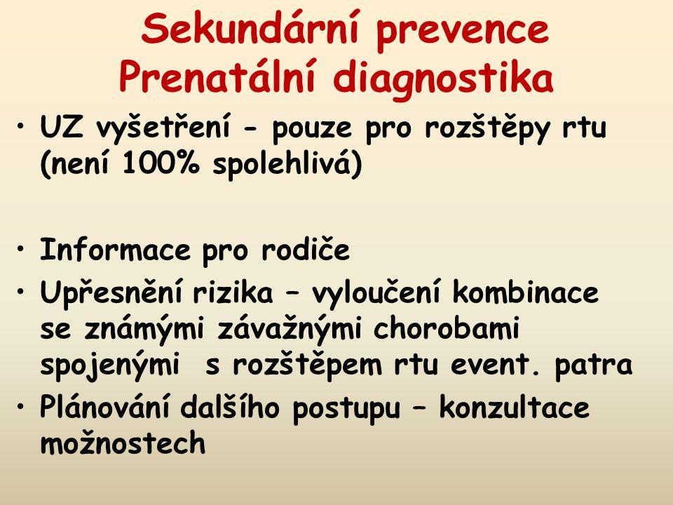 Sekundární prevence Prenatální diagnostika UZ vyšetření - pouze pro rozštěpy rtu (není 100% spolehlivá) Informace pro rodiče Upřesnění rizika – vyloučení kombinace se známými závažnými chorobami spojenými s rozštěpem rtu event.