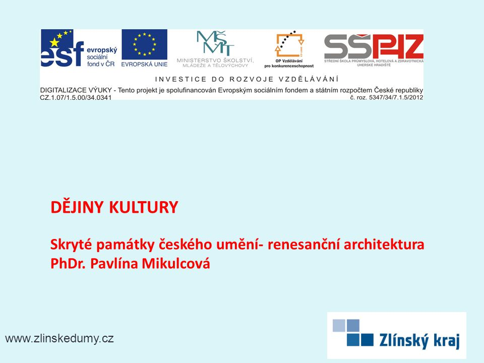 www.zlinskedumy.cz DĚJINY KULTURY Skryté památky českého umění- renesanční architektura PhDr.