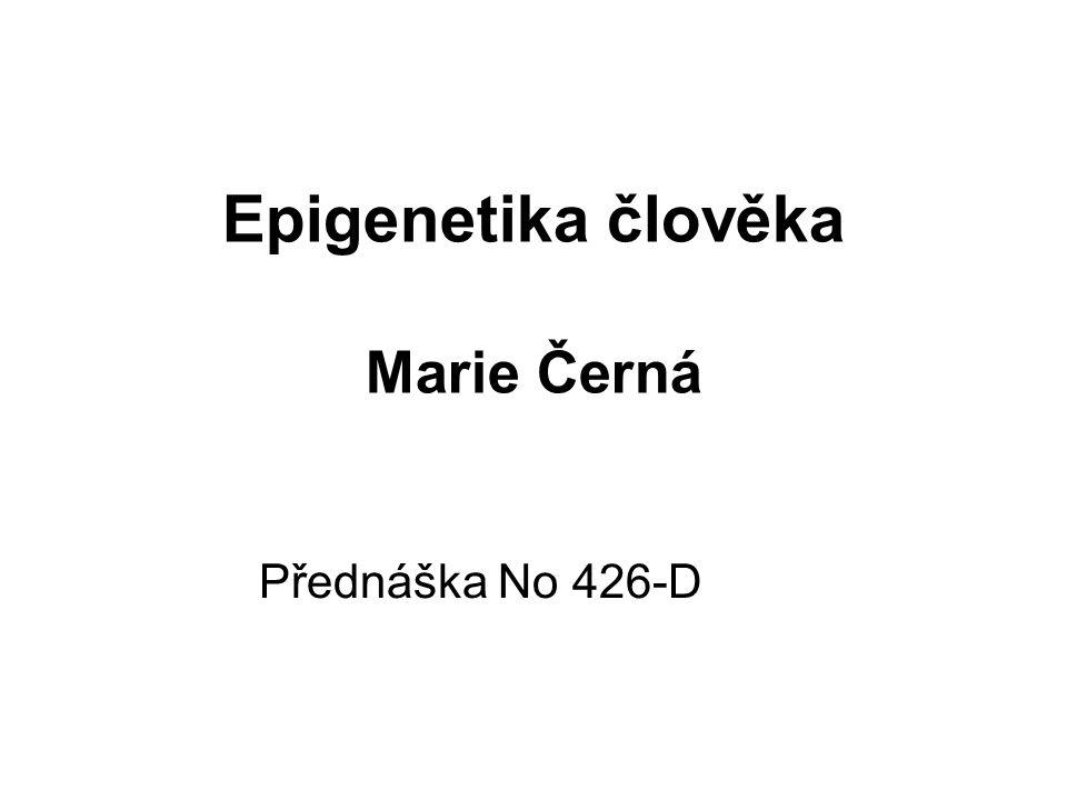 Epigenetika člověka Marie Černá Přednáška No 426-D