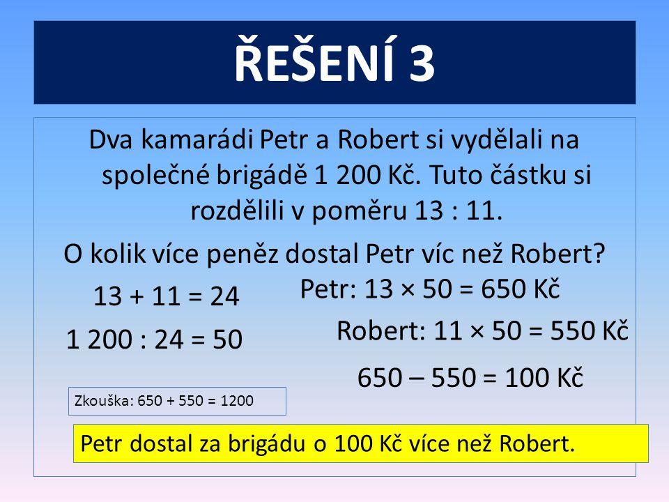 ŘEŠENÍ 3 Dva kamarádi Petr a Robert si vydělali na společné brigádě 1 200 Kč.