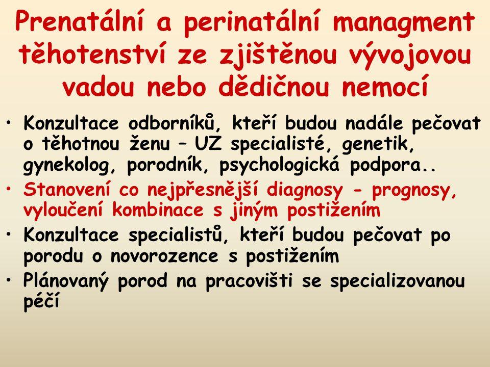 Prenatální a perinatální managment těhotenství ze zjištěnou vývojovou vadou nebo dědičnou nemocí Konzultace odborníků, kteří budou nadále pečovat o těhotnou ženu – UZ specialisté, genetik, gynekolog, porodník, psychologická podpora..