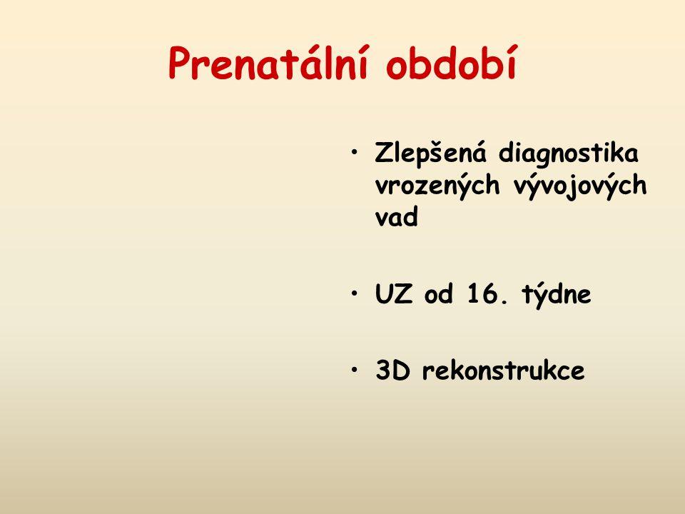 Prenatální období Zlepšená diagnostika vrozených vývojových vad UZ od 16. týdne 3D rekonstrukce