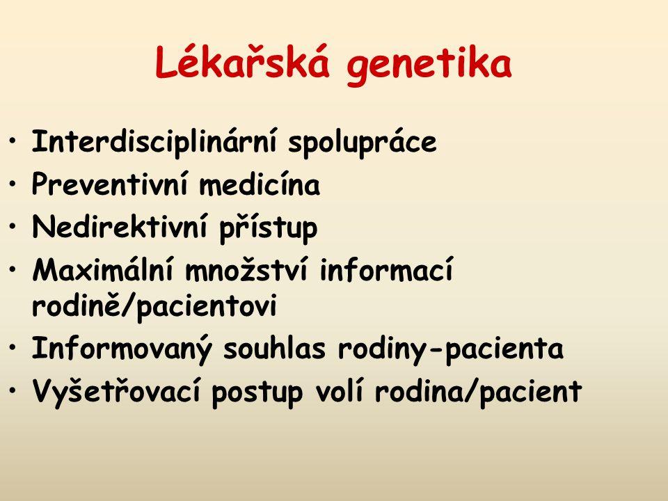 Lékařská genetika Interdisciplinární spolupráce Preventivní medicína Nedirektivní přístup Maximální množství informací rodině/pacientovi Informovaný souhlas rodiny-pacienta Vyšetřovací postup volí rodina/pacient