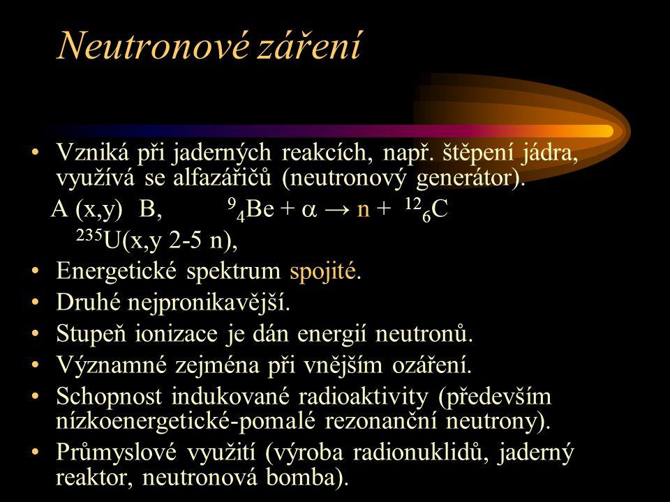 Neutronové záření Vzniká při jaderných reakcích, např. štěpení jádra, využívá se alfazářičů (neutronový generátor). A (x,y) B, 9 4 Be +  → n + 12 6 C