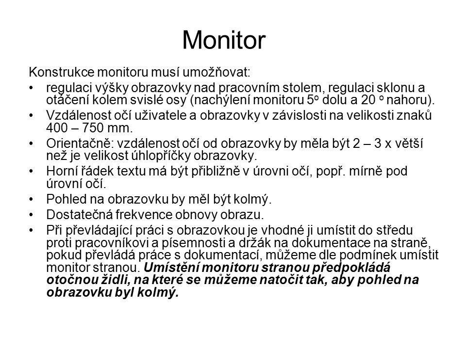 Monitor Konstrukce monitoru musí umožňovat: regulaci výšky obrazovky nad pracovním stolem, regulaci sklonu a otáčení kolem svislé osy (nachýlení monitoru 5 o dolu a 20 o nahoru).