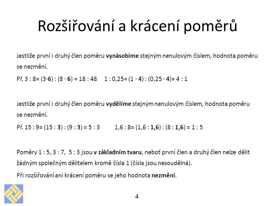 Rovnost poměrů Poměry 3 : 6 1 : 2 si jsou rovny, protože výsledek dělení čísla 3 číslem 6 je stejný jako výsledek dělení čísla 1 číslem 2.