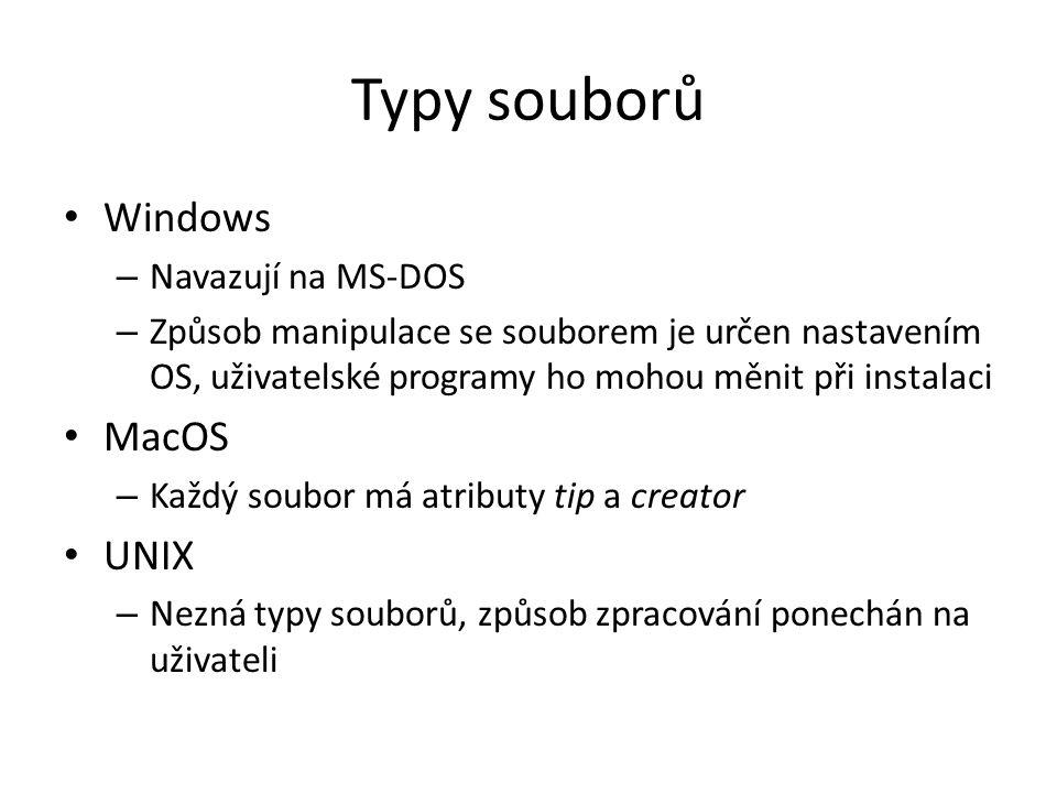 Typy souborů Windows – Navazují na MS-DOS – Způsob manipulace se souborem je určen nastavením OS, uživatelské programy ho mohou měnit při instalaci MacOS – Každý soubor má atributy tip a creator UNIX – Nezná typy souborů, způsob zpracování ponechán na uživateli
