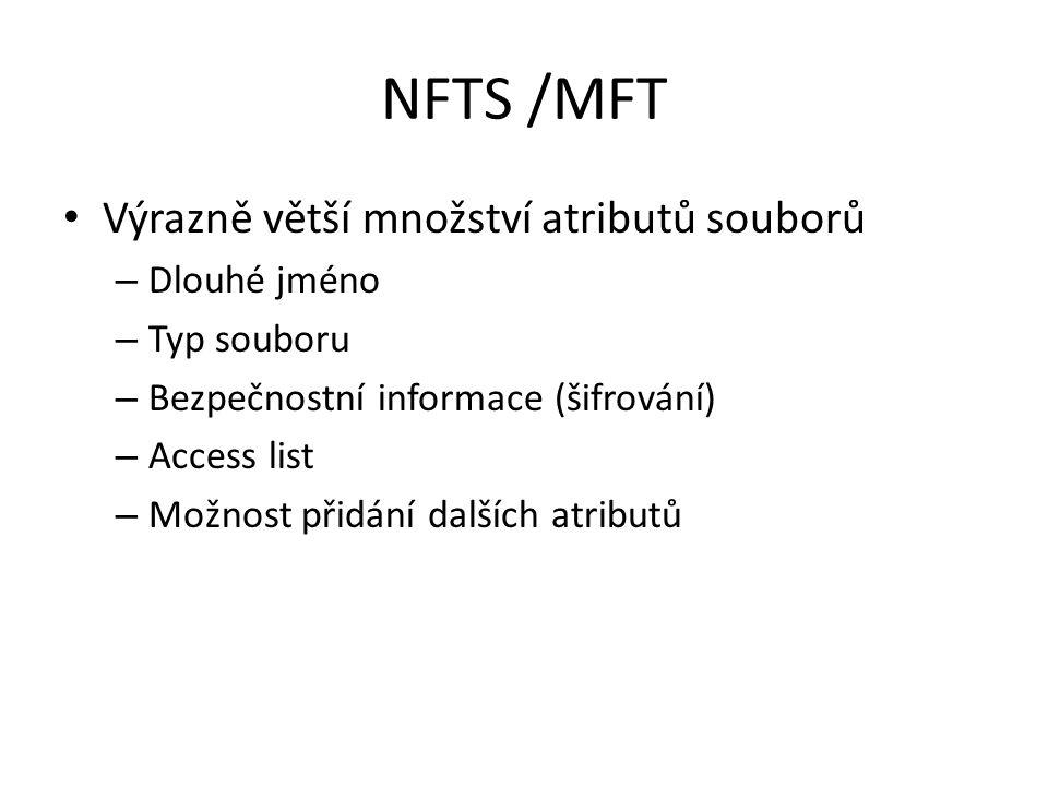 NFTS /MFT Výrazně větší množství atributů souborů – Dlouhé jméno – Typ souboru – Bezpečnostní informace (šifrování) – Access list – Možnost přidání dalších atributů