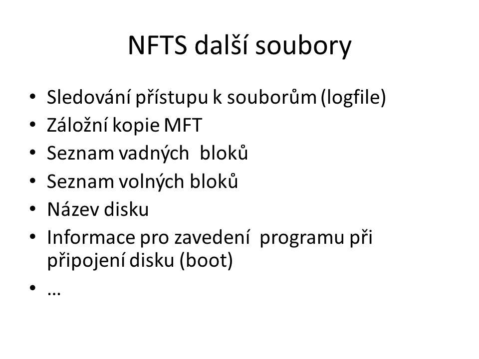 NFTS další soubory Sledování přístupu k souborům (logfile) Záložní kopie MFT Seznam vadných bloků Seznam volných bloků Název disku Informace pro zavedení programu při připojení disku (boot) …