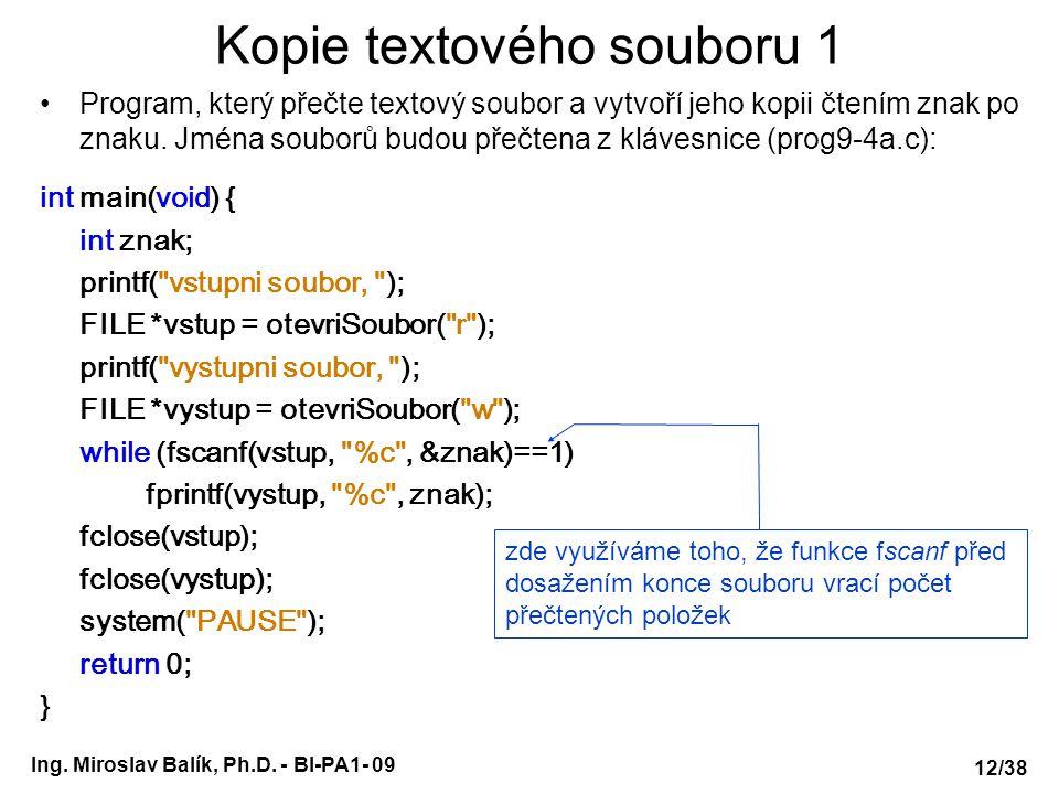 Ing. Miroslav Balík, Ph.D. - BI-PA1- 09 Kopie textového souboru 1 Program, který přečte textový soubor a vytvoří jeho kopii čtením znak po znaku. Jmén
