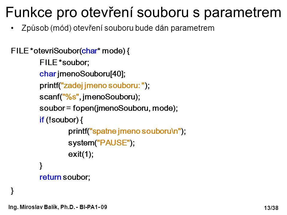Ing. Miroslav Balík, Ph.D. - BI-PA1- 09 Funkce pro otevření souboru s parametrem Způsob (mód) otevření souboru bude dán parametrem FILE *otevriSoubor(
