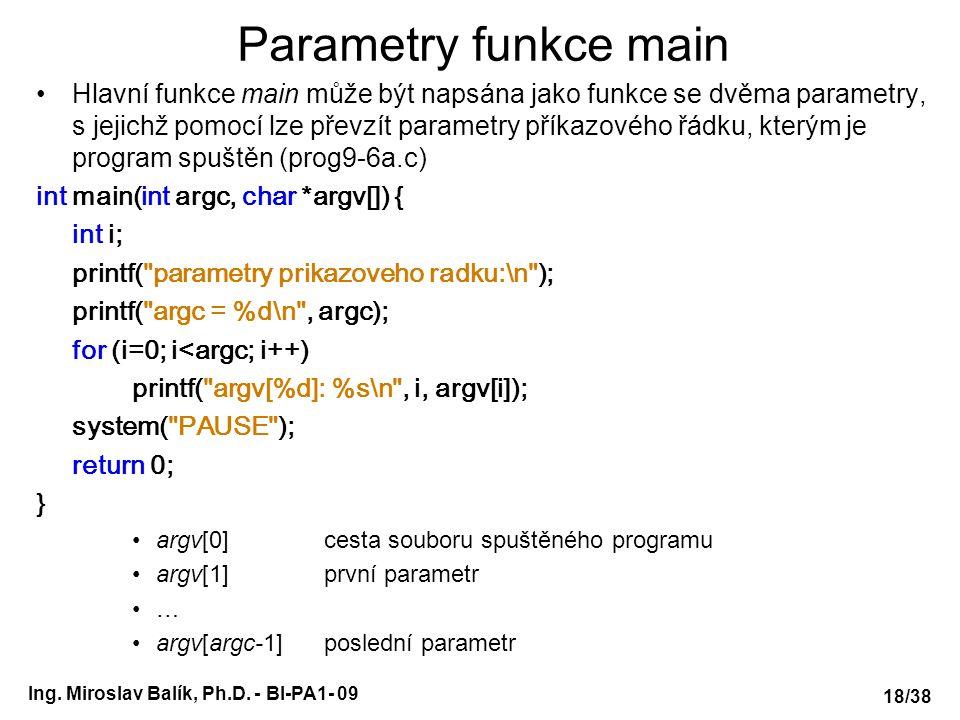 Ing. Miroslav Balík, Ph.D. - BI-PA1- 09 Parametry funkce main Hlavní funkce main může být napsána jako funkce se dvěma parametry, s jejichž pomocí lze