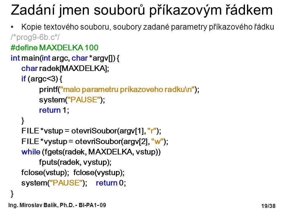 Ing. Miroslav Balík, Ph.D. - BI-PA1- 09 Zadání jmen souborů příkazovým řádkem Kopie textového souboru, soubory zadané parametry příkazového řádku /*pr
