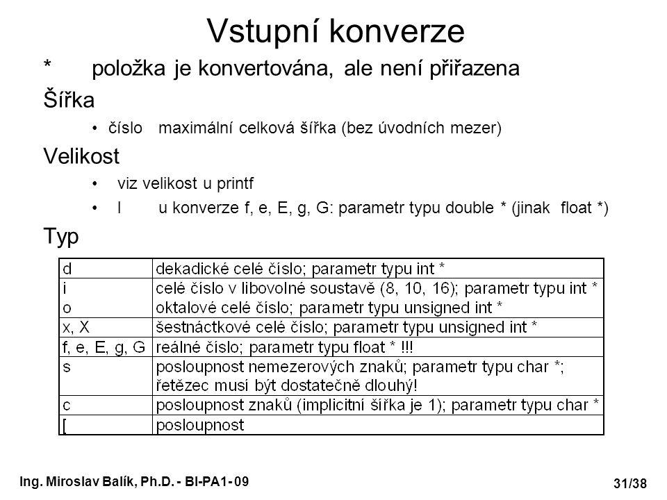 Ing. Miroslav Balík, Ph.D. - BI-PA1- 09 Vstupní konverze * položka je konvertována, ale není přiřazena Šířka číslomaximální celková šířka (bez úvodníc