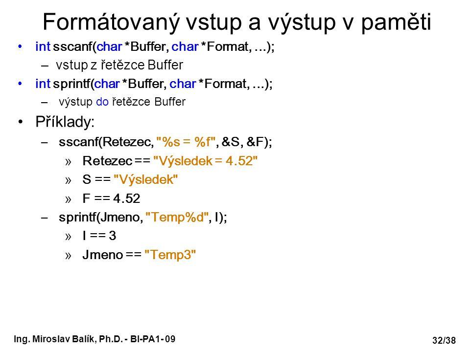 Ing. Miroslav Balík, Ph.D. - BI-PA1- 09 Formátovaný vstup a výstup v paměti int sscanf(char *Buffer, char *Format,...); –vstup z řetězce Buffer int sp