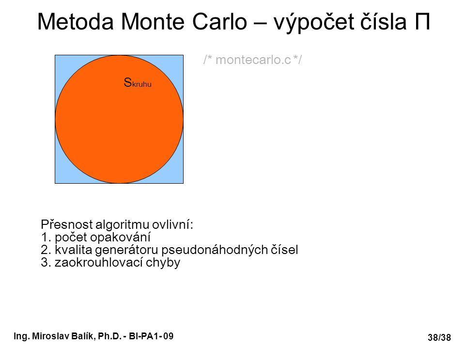 Ing. Miroslav Balík, Ph.D. - BI-PA1- 09 Metoda Monte Carlo – výpočet čísla Π 38/38 S kruhu Přesnost algoritmu ovlivní: 1. počet opakování 2. kvalita g