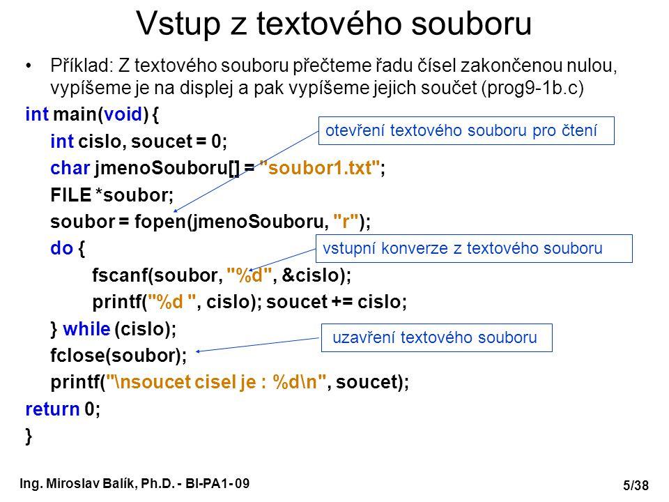 Ing. Miroslav Balík, Ph.D. - BI-PA1- 09 Vstup z textového souboru Příklad: Z textového souboru přečteme řadu čísel zakončenou nulou, vypíšeme je na di