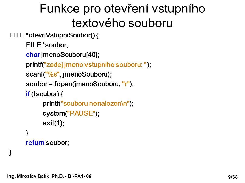 Ing. Miroslav Balík, Ph.D. - BI-PA1- 09 FILE *otevriVstupniSoubor() { FILE *soubor; char jmenoSouboru[40]; printf(