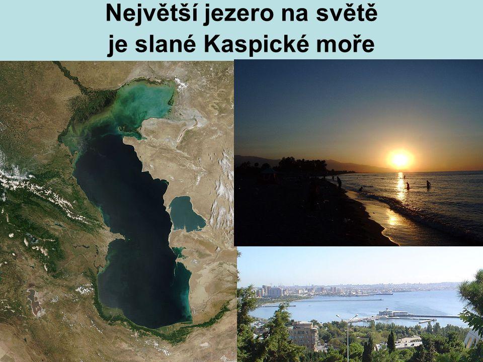 Největší jezero na světě je slané Kaspické moře