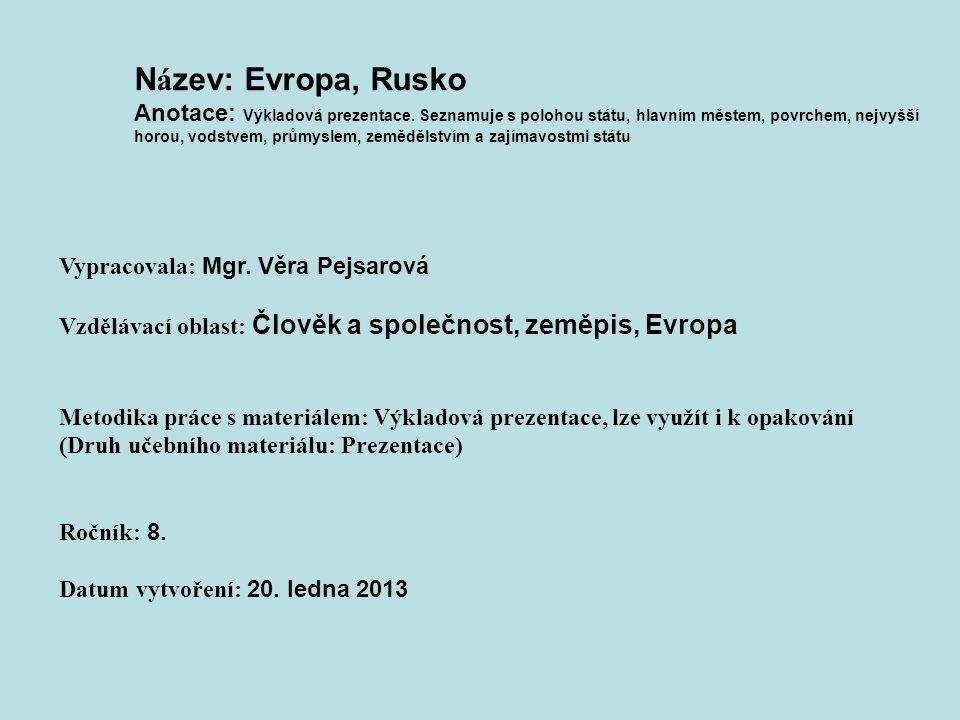 N á zev: Evropa, Rusko Anotace: Výkladová prezentace. Seznamuje s polohou státu, hlavním městem, povrchem, nejvyšší horou, vodstvem, průmyslem, zemědě