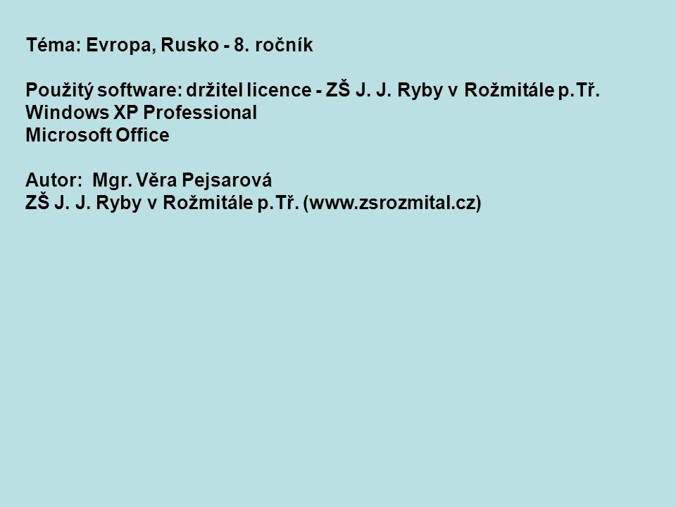 Téma: Evropa, Rusko - 8. ročník Použitý software: držitel licence - ZŠ J. J. Ryby v Rožmitále p.Tř. Windows XP Professional Microsoft Office Autor: Mg
