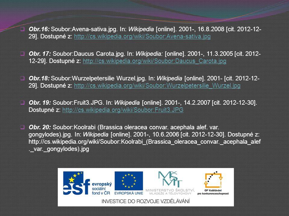  Obr.16: Soubor:Avena-sativa.jpg. In: Wikipedia [online]. 2001-, 16.8.2008 [cit. 2012-12- 29]. Dostupné z: http://cs.wikipedia.org/wiki/Soubor:Avena-