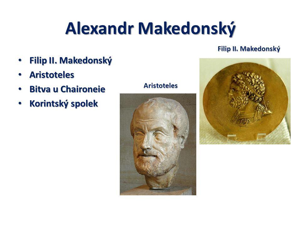 Alexandr Makedonský Filip II. Makedonský Filip II. Makedonský Aristoteles Aristoteles Bitva u Chaironeie Bitva u Chaironeie Korintský spolek Korintský