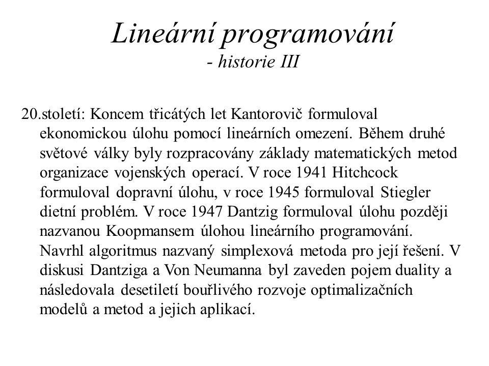 Lineární programování - historie III 20.století: Koncem třicátých let Kantorovič formuloval ekonomickou úlohu pomocí lineárních omezení.
