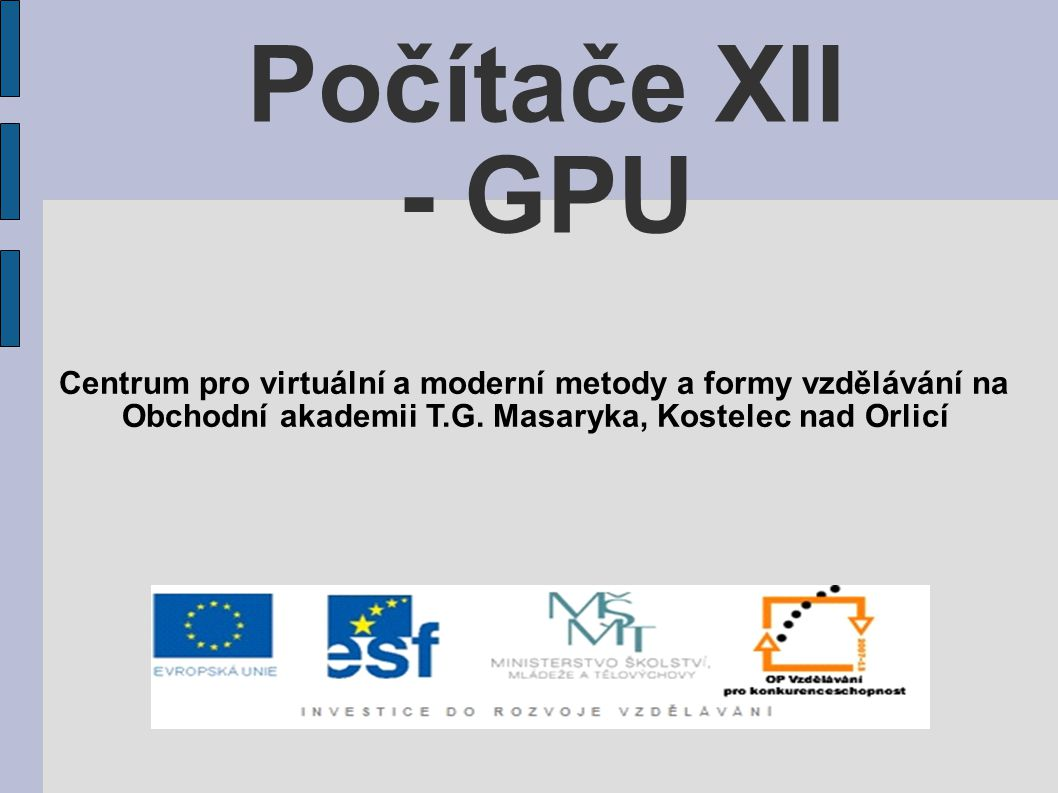 Počítače XII - GPU Centrum pro virtuální a moderní metody a formy vzdělávání na Obchodní akademii T.G. Masaryka, Kostelec nad Orlicí