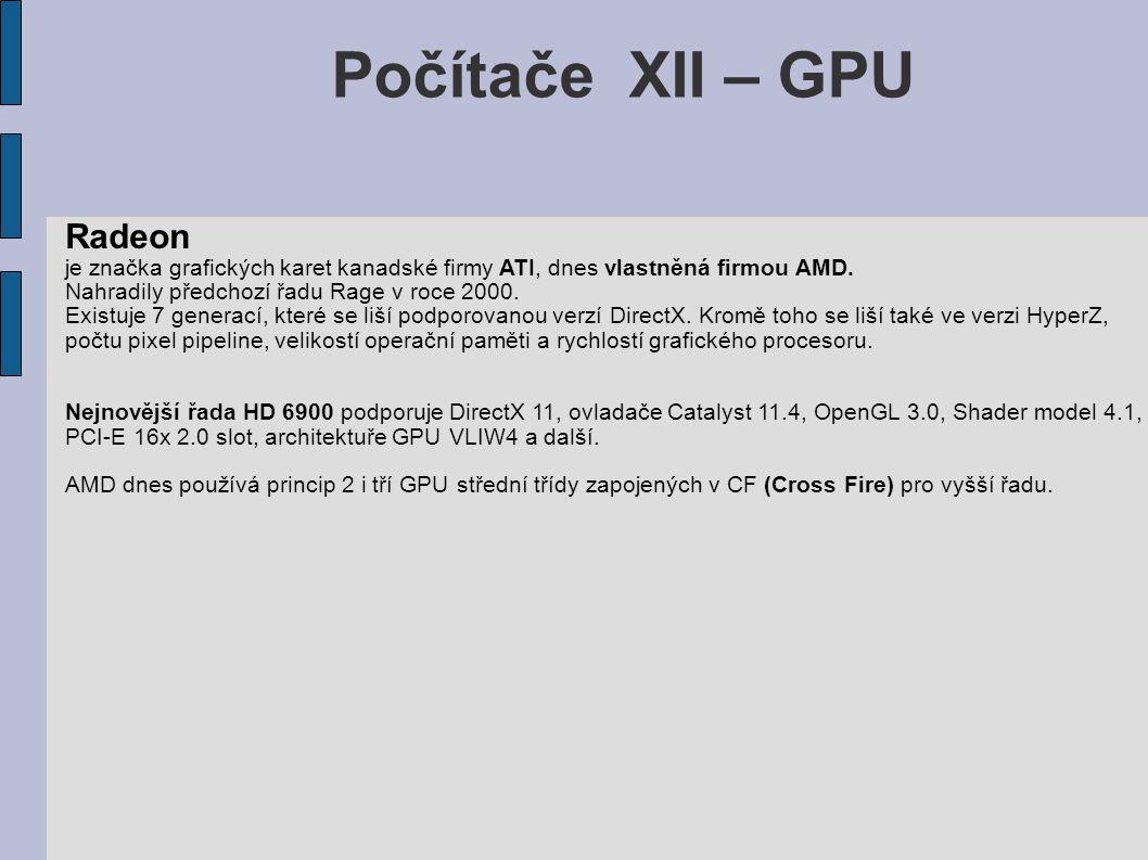 Počítače XII – GPU Radeon je značka grafických karet kanadské firmy ATI, dnes vlastněná firmou AMD. Nahradily předchozí řadu Rage v roce 2000. Existuj
