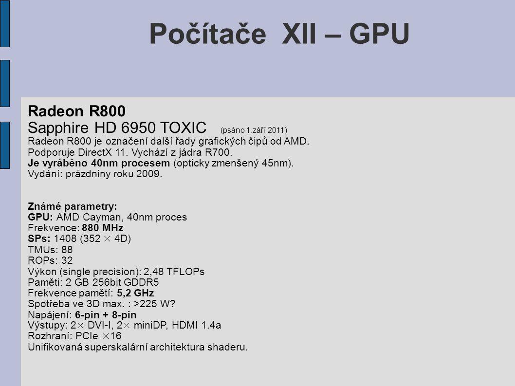 Počítače XII – GPU Radeon R800 Sapphire HD 6950 TOXIC (psáno 1.září 2011) Radeon R800 je označení další řady grafických čipů od AMD. Podporuje DirectX