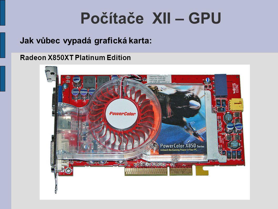 Počítače XII – GPU Jak vůbec vypadá grafická karta: Radeon X850XT Platinum Edition