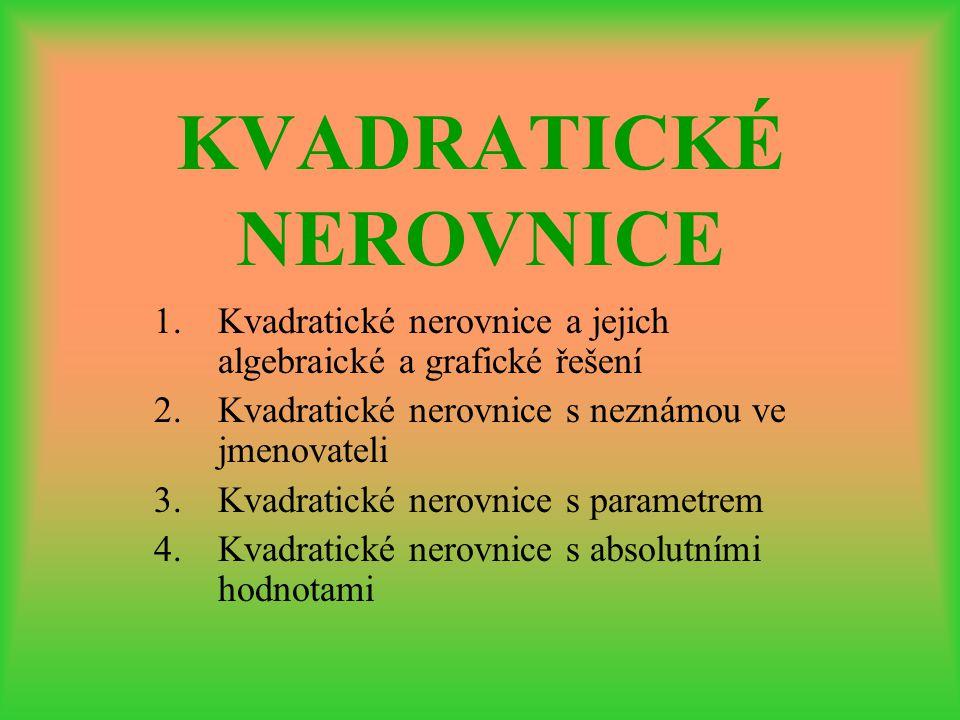 KVADRATICKÉ NEROVNICE 1.Kvadratické nerovnice a jejich algebraické a grafické řešení 2.Kvadratické nerovnice s neznámou ve jmenovateli 3.Kvadratické n