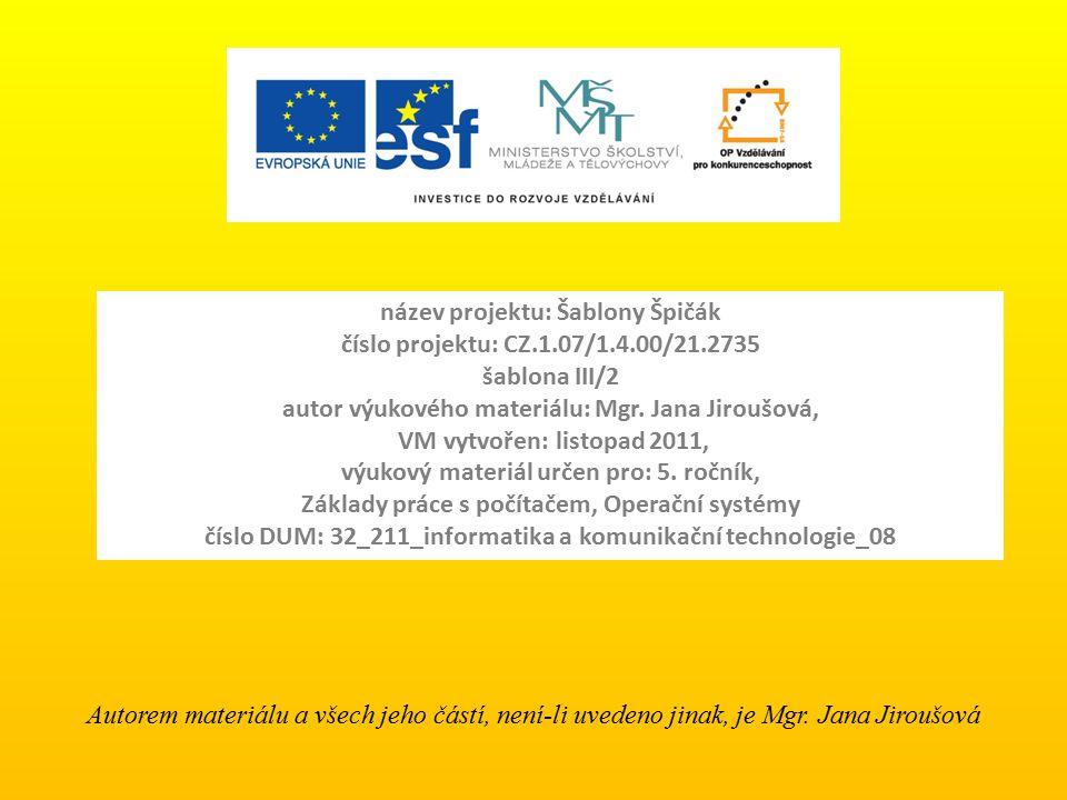 název projektu: Šablony Špičák číslo projektu: CZ.1.07/1.4.00/21.2735 šablona III/2 autor výukového materiálu: Mgr. Jana Jiroušová, VM vytvořen: listo
