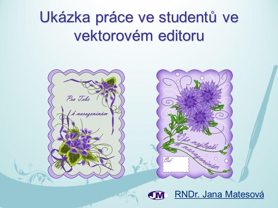 RNDr. Jana Matesová Ukázka práce ve studentů ve vektorovém editoru
