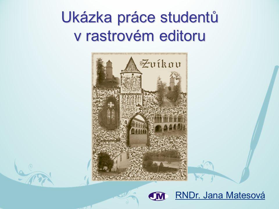 RNDr. Jana Matesová Ukázka práce studentů v rastrovém editoru