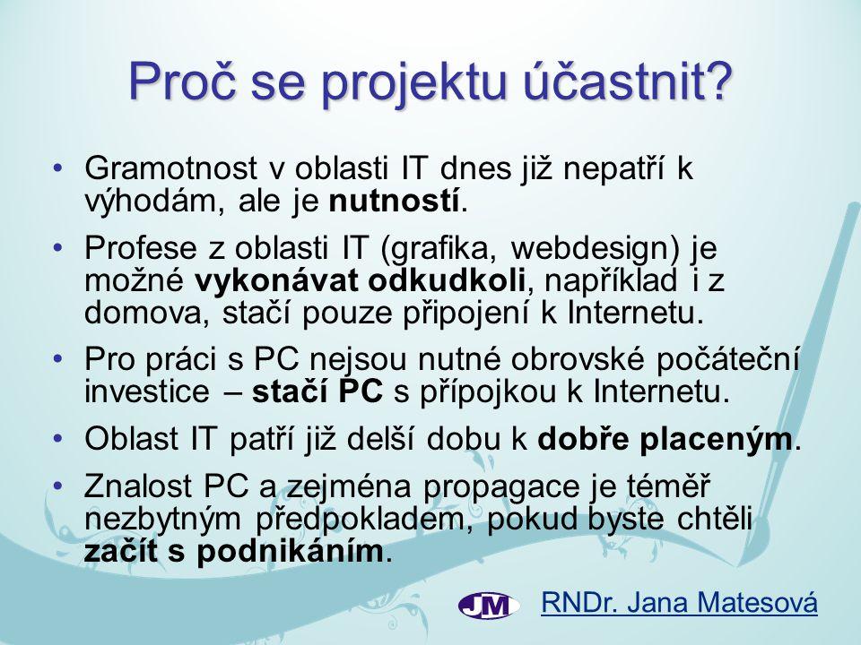 RNDr. Jana Matesová Proč se projektu účastnit? Gramotnost v oblasti IT dnes již nepatří k výhodám, ale je nutností. Profese z oblasti IT (grafika, web