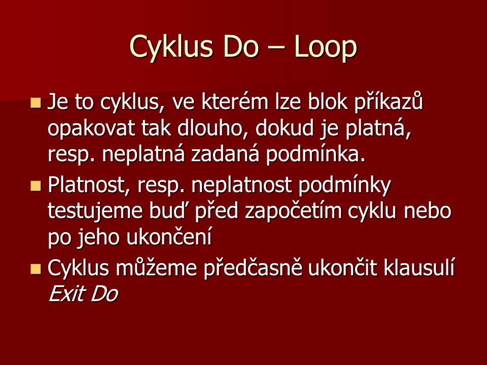 Cyklus Do – Loop Je to cyklus, ve kterém lze blok příkazů opakovat tak dlouho, dokud je platná, resp.