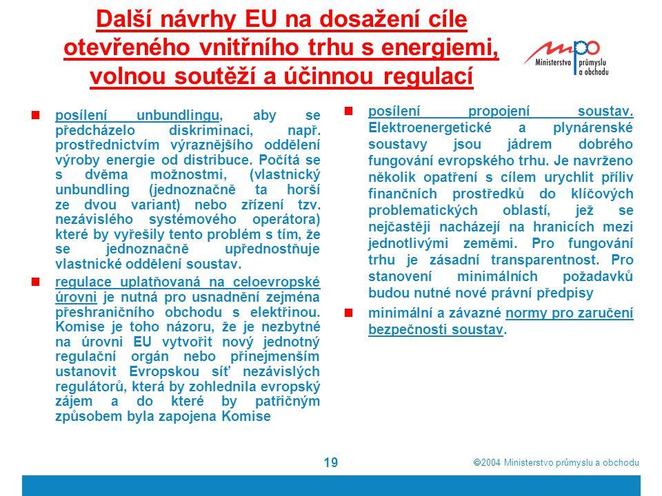  2004  Ministerstvo průmyslu a obchodu 19 Další návrhy EU na dosažení cíle otevřeného vnitřního trhu s energiemi, volnou soutěží a účinnou regulací posílení unbundlingu, aby se předcházelo diskriminaci, např.
