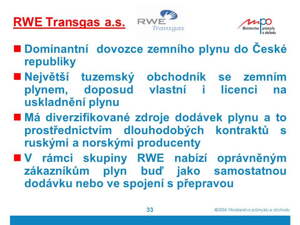  2004  Ministerstvo průmyslu a obchodu 33 RWE Transgas a.s.