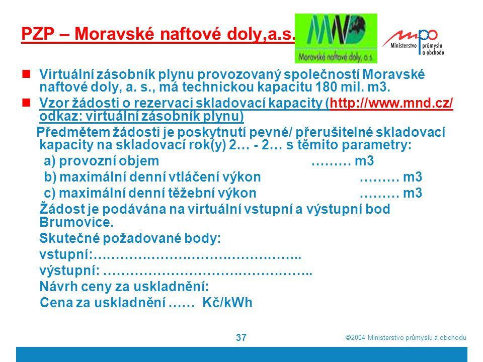  2004  Ministerstvo průmyslu a obchodu 37 PZP – Moravské naftové doly,a.s.