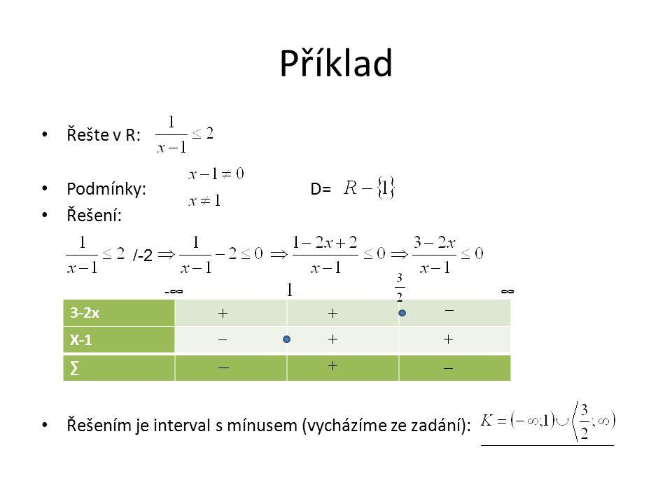 Příklad Řešte v R: Podmínky: D= Řešení: Řešením je interval s mínusem (vycházíme ze zadání): /-2 3-2x X-1 ∑ -∞∞