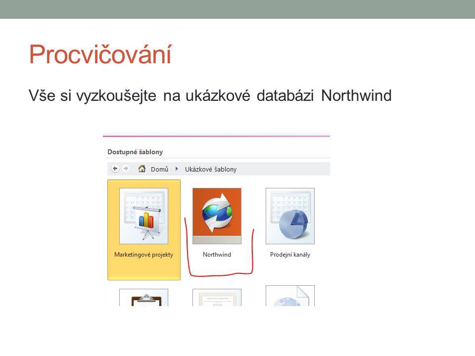 Procvičování Vše si vyzkoušejte na ukázkové databázi Northwind