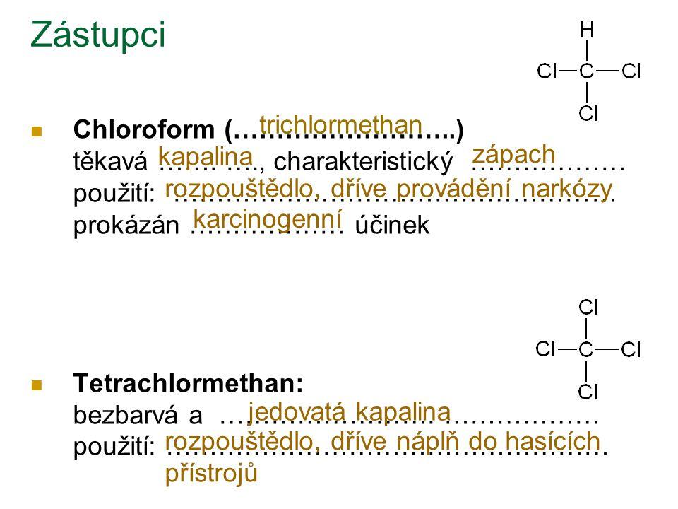 Chloroform (……………………..) těkavá ……. …., charakteristický ……………… použití: …………………………………………… prokázán ……………… účinek Tetrachlormethan: bezbarvá a ……………………