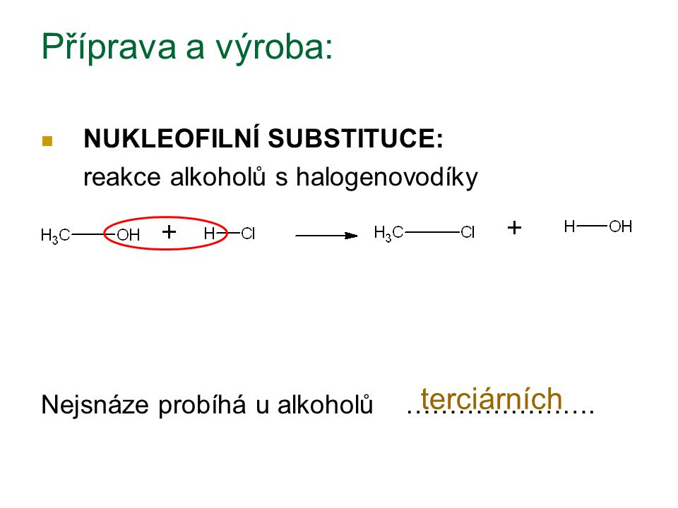 Příprava a výroba: NUKLEOFILNÍ SUBSTITUCE: reakce alkoholů s halogenovodíky Nejsnáze probíhá u alkoholů …………………. terciárních
