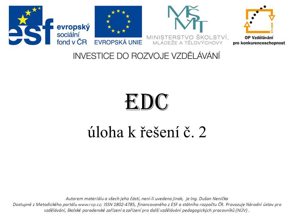 EDC úloha k řešení č. 2 Autorem materiálu a všech jeho částí, není-li uvedeno jinak, je Ing.